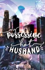My Possessive Hot Husband  by Qwinelle_elilysyd