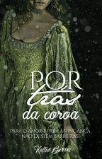 POR TRÁS DA COROA by Ketlinbarros_