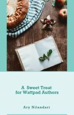 A Sweet Treat For Wattpad Authors by AryNilandari