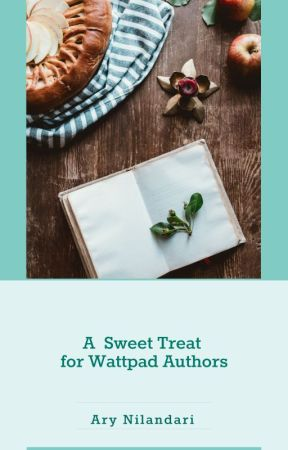A Sweet Treat For Wattpad Authors by AryNilandari