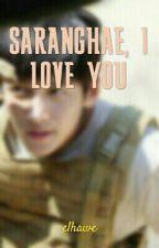 Saranghae, I Love You (Completed) by elhawe