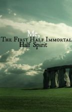 Me, The First Half Immortal Half Spirit by DarknessAndLight