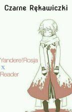 Czarne Rękawiczki [Yandere!Rosja X Reader] ZAWIESZONE by Lolita-LenaoXD