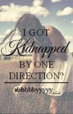 I got Kidnapped by One Direction? by abbbbbyyyyy__