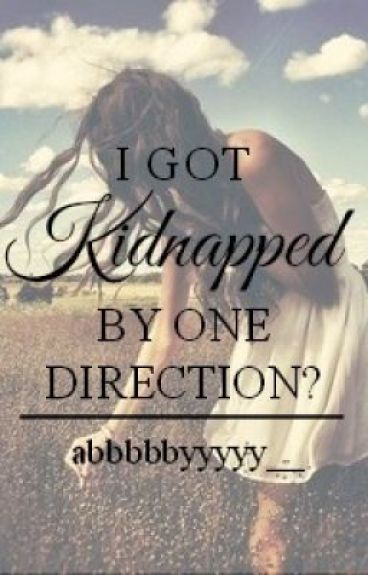 I got Kidnapped by One Direction?