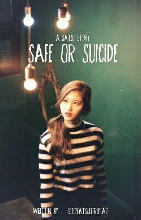 Safe or Suicide | SaTzu  by sleepeatsleeprepeat