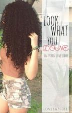 Look What You Done (An Urban Love Story) by Loveya360xe