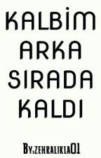 Kalbim Arka Sırada Kaldı! by zehralikla01