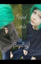 Faded Smile (BoyxBoy) by AtWisTedUpFroWn