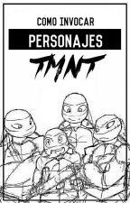 ¡Como invocar Personajes TMNT! by _RedSoul_