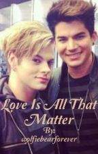 Love Is All That Matter by adommybearforever