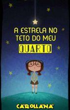 A Estrela no Teto do Meu Quarto by cariollana