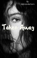 Taken away by nikkivanderhorn