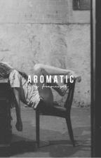 AROMATIC by akratics