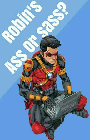 Robin's Ass or Sass?  by robinsass