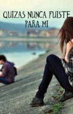 Quizás nunca fuiste para mi.. by Mariina2020