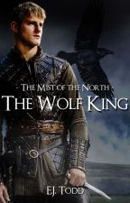The Mists of the North - The Wolf King *ON HOLD* by EJ_Todd