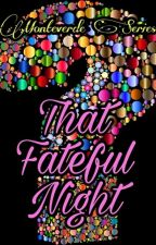 That Fateful Night by AaliyahLeeXXI