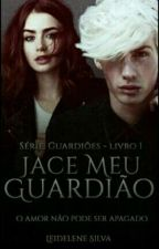 (Repostando) JACE meu guardião(livro_1) by leidelenedasilva
