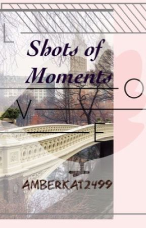 Shots Of Moments by amberkat2499
