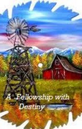 A Fellowship with Destiny by JillDavis