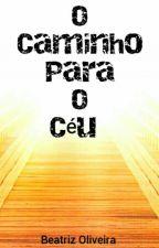 O CAMINHO PARA O CÉU  by biazinha_misteriosa
