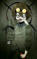 JA PROXY |Ticci Toby love story| by scorifine