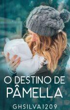 """O Destino De Pâmella""  by GhSilva1209"