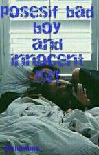 posesif bad boy and innocent girl by lumbas_