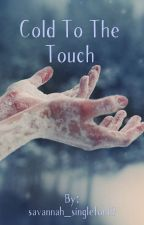 Cold to the Touch by savannah_singleton19
