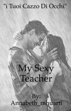My sexy teacher by Annabeth_mhuarti