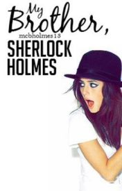 My Brother  Sherlock Holmes (Sherlock BBC Fanfic) [Editing] by mcbholmes13