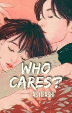 Who Cares? by Asyifashi