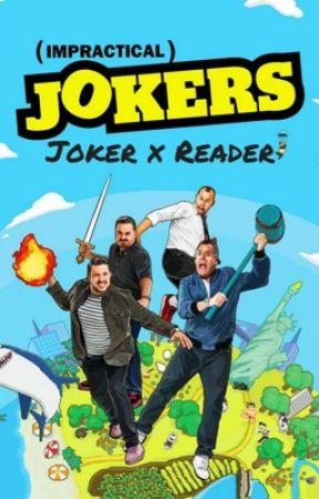 Impractical Jokers (Joker x Reader) Edition (REDUX (ON HOLD)) by SalVulcano