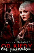 Od kiedy Cię poznałem... by Adams_Metal666