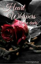 Heart Whispers In The Dark by BrokennessLeftInside
