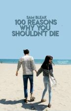 100 Reasons Why You Shouldn't Die by samzeslayer