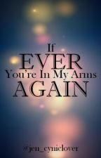 If Ever You're In My Arms Again by jen_cyniclover