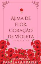 Alma de Flor, Coração de Violeta  by pamelaguerardt