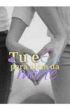Tu E Eu Para Alem Da Morte by vitorialoureno9