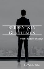 Serpents in Gentlemen ☑️  (Completed) by tahsin_rifah