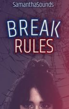 BREAK RULES (Cameron Dallas)  by samanthasounds