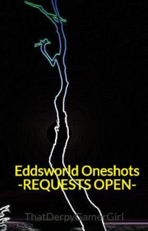 Eddsworld Oneshots   SLOW UPDATES   by Wabbajackle