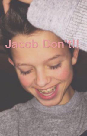 Jacob don't 🙈 (dirty Jacob Sartorius fan fiction) by MeganForeman