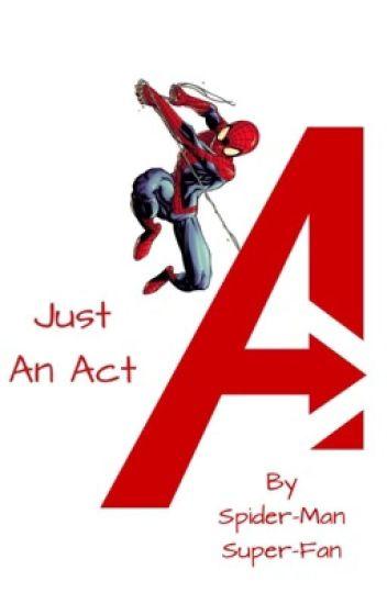 Just An Act - Spider-Man Super-Fan - Wattpad