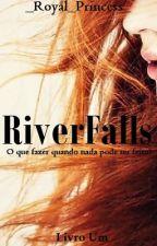 RiverFalls - Livro Um by _Royal_Princess_