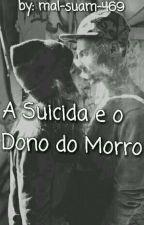 A Suicida E O Dono Do Morro  by Mal-Suam469