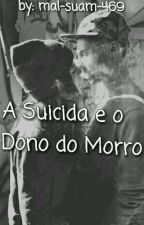 A Suicida E O Dono Do Morro  by Mal-Suam469
