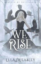 We Rise || # Wattys2017 by Ellajweasley23