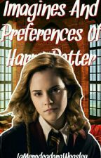 «Imagines And Preferences Of Harry Potter» by LaMerodeadoraWeasley